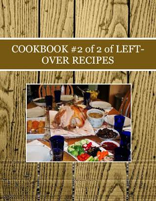 COOKBOOK #2 of 2 of LEFT-OVER RECIPES