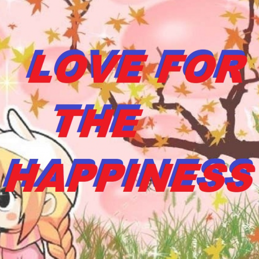LOVE FOR THE HAPPINESS