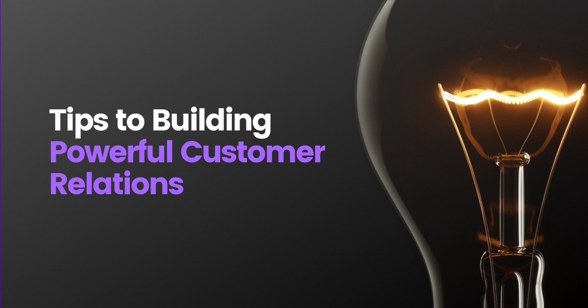Tips to Building Powerful Customer Relations