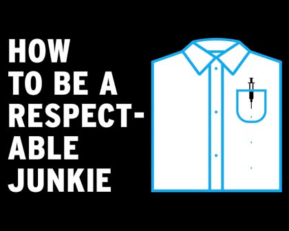 How to Be A Respectable Junkie