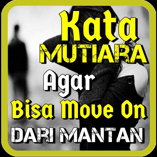 Kata Mutiara Supaya Bisa Move On Dari Mantan Apps On