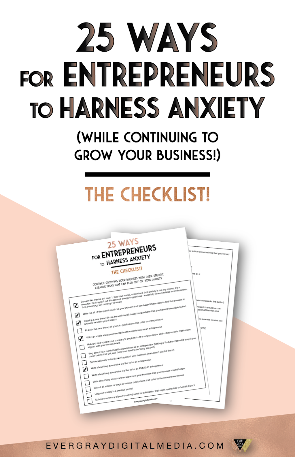 Want to channel your anxiety and creatively grow your business? Download the 25 Ways for Entrepreneurs to Harness Anxiety Checklist! The tasks listed are specific and creative, and are meant to trigger a creative mental process instead of just unproductive anxiety - Evergray Media
