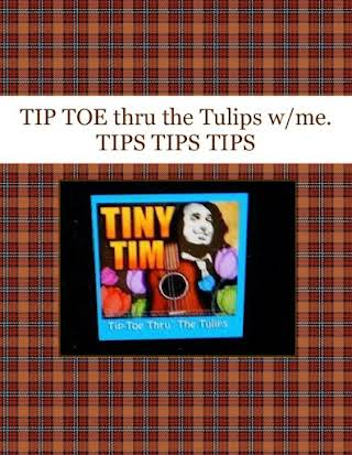 TIP TOE thru the Tulips w/me. TIPS TIPS TIPS