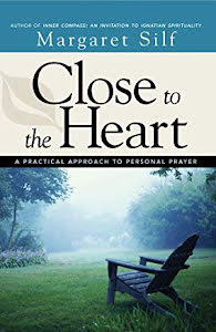 CLOSE TO THE HEART A GUIDE TO PERSONAL PRAYER