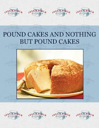 POUND CAKES AND NOTHING BUT POUND CAKES