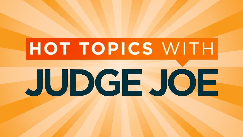 Hot Topics With Judge Joe