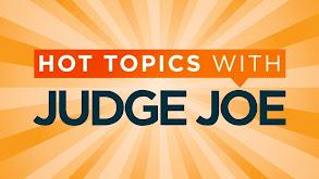 Hot Topics With Judge Joe thumbnail