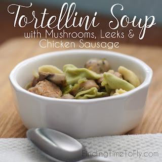 Tortellini Soup with Mushrooms, Leeks and Chicken Sausage.