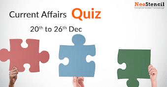 Current Affairs Quiz (20 December – 26 December, 2017)