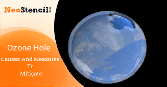Ozone Hole - Causes and Measures to Mitigate