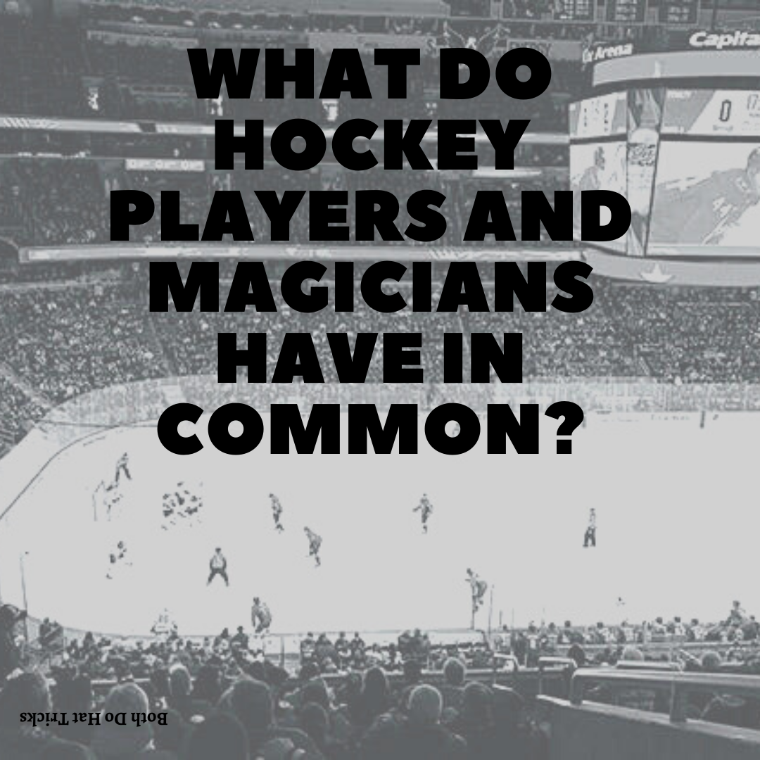 What do hockey players and magicians have in common?