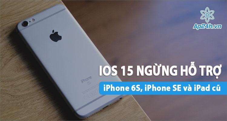 Có thể Apple sẽ ngừng hỗ trợ iOS 15 trên iPhone 6S, iPhone SE và iPad