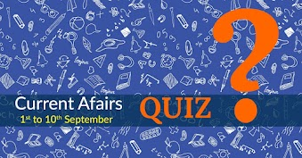 Current Affairs Quiz (01 – 10 September, 2017)