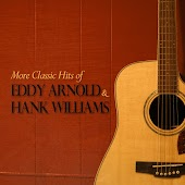 More Classic Hits of Eddy Arnold & Hank Williams