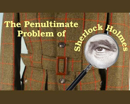 The Penultimate Problem of Sherlock Holmes