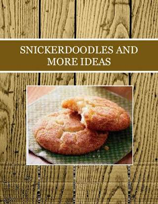 SNICKERDOODLES  AND  MORE IDEAS