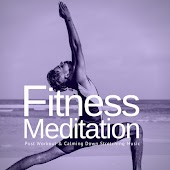Fitness Meditation: Post Workout and amp; Calming Down Stretching Music
