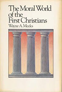 THE MORAL WORLD OF THE FIRST CHRISTIANS