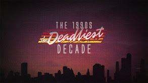 The 1990s: The Deadliest Decade thumbnail