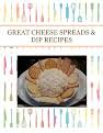GREAT CHEESE SPREADS & DIP RECIPES