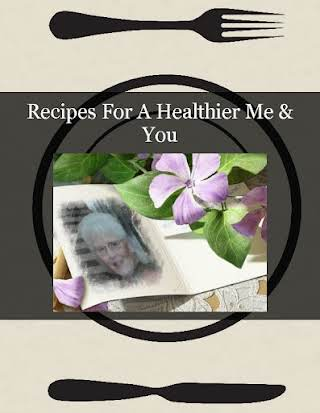Recipes For A Healthier                 Me & You