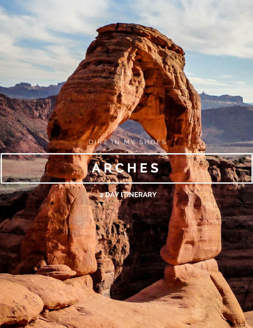 2 Day Itinerary || Arches National Park || Dirt In My Shoes