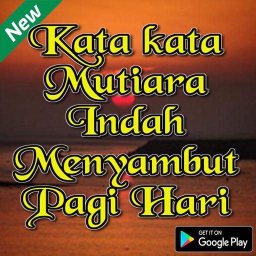 Kata Mutiara Indah Menyambut Pagi Hari Android تطبيقات