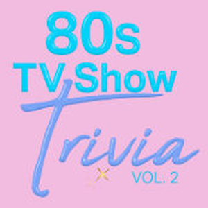 80s TV Show Trivia Vol.2