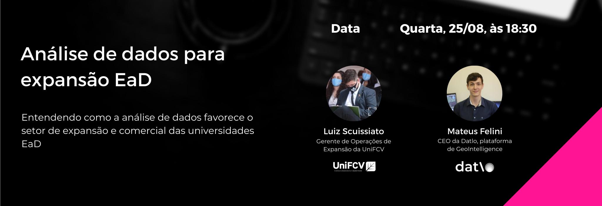 Webinar realizado no dia 25/08 com o Gerente de Operações de Expansão da UniFCV, Luiz Scuissiato