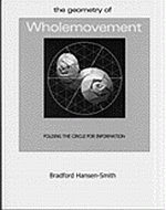 Photo: Geometry of Wholemovement Hansen-Smith, Bradford A deep look at geometry through the art of paper-folding. Written by sculptor Bradford Hansen-Smith, this fascinating book shows that all geometry can be derived from the circle. Designed as a guide for teachers and adults, this book outlines an fun way to introduce children to an understanding of geometry. Children can enjoy folding and taping paper plates while adults will appreciate the deeper discussion of mathematics. What makes Hansen-Smith's work so exciting is the unique idea of folding circles. Certain to be interesting to origami enthusiasts, this book offers a new world of possibilities in geometric paper-folding. Paperback 222pp. 1999