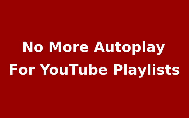 No Playlist Autoplay For YouTube
