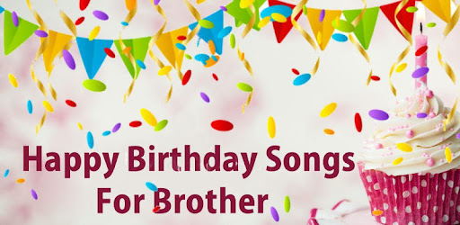 Happy Birthday Song For Brother - Apps on Google Play