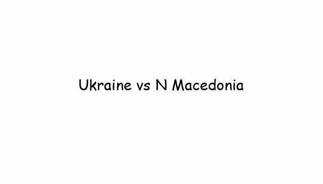 Ukraine vs N Macedonia
