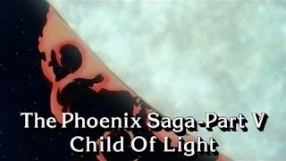 Phoenix Saga Part 5: Child Of Light