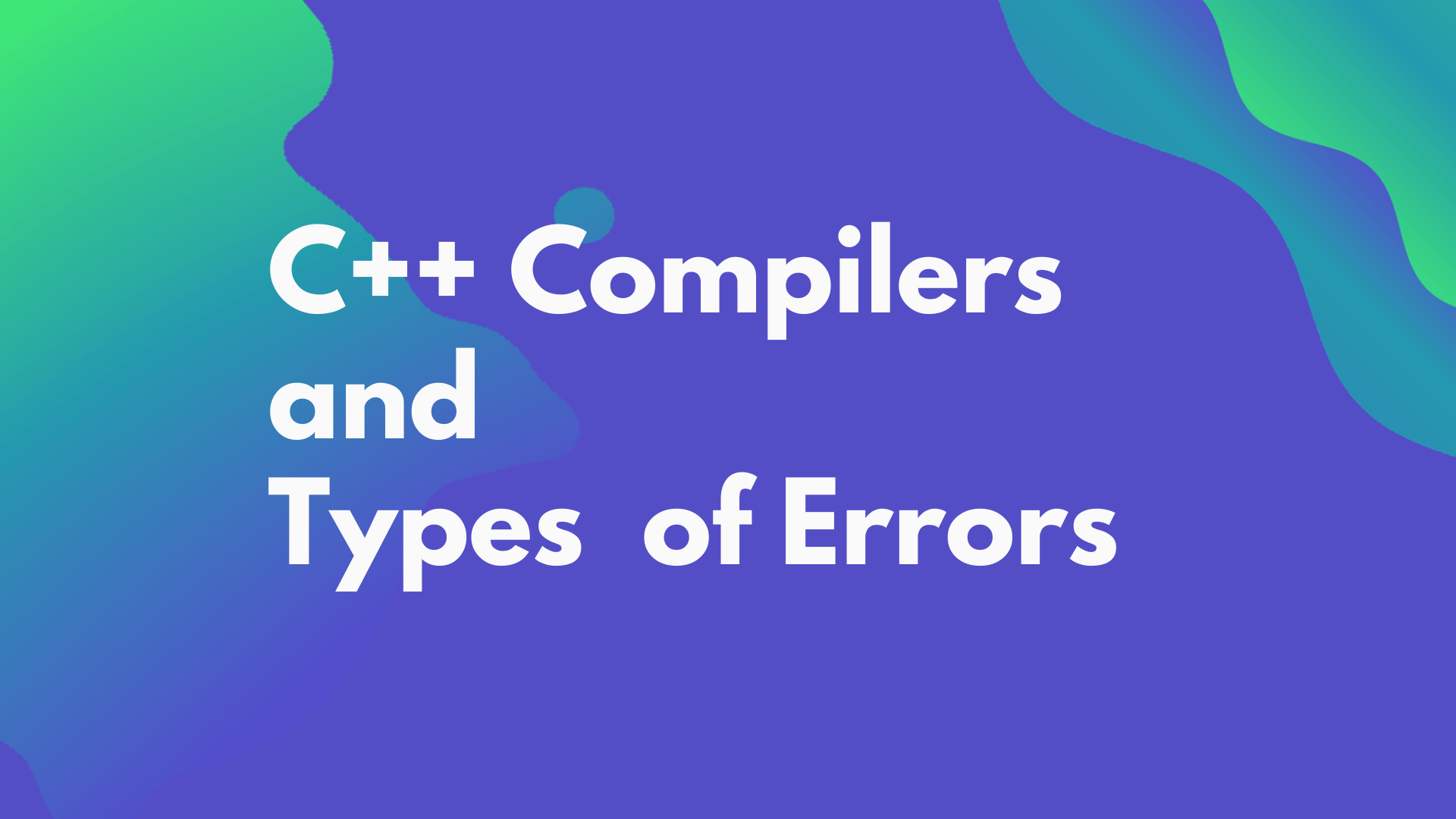 What is the role of compiler and types of  error in C++?