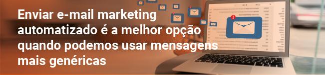 Enviar e-mail marketing automatizado é a melhor opção quando podemos usar mensagens mais genéricas