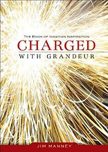 CHARGED WITH GRANDEUR THE BOOK OF IGNATION INSPIRATION