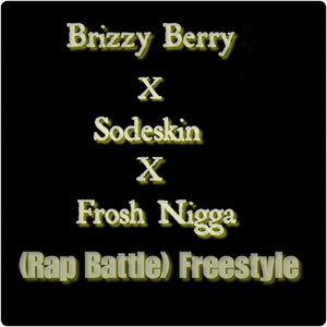 Brizzy Berry X Sodeskin X Frosh Nigga_-_(Rap Battle) Freestyle Upload Your Music Free