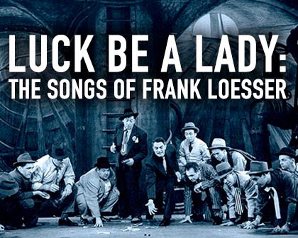 Luck Be A Lady: The Songs of Frank Loesser