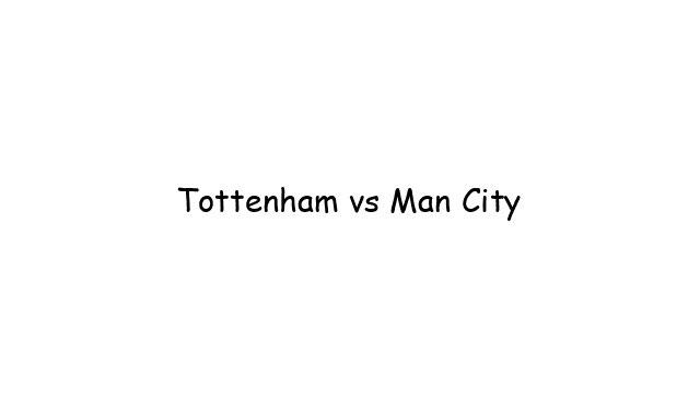 Tottenham vs Manchester City