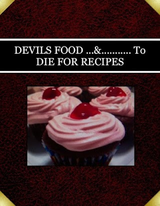 DEVILS FOOD ...&........... To DIE FOR RECIPES