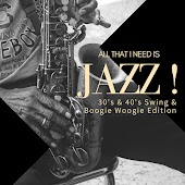 All That I Need Is Jazz! (30's & 40's Swing & Boogie Woogie Edition)