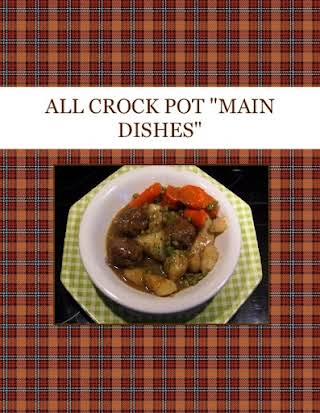 "ALL CROCK POT   ""MAIN DISHES"""