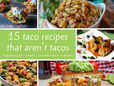 15 Taco Recipes That Aren't Tacos: Casseroles, Soups, Sandwiches & More