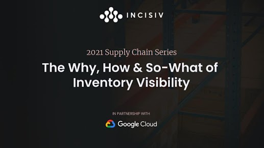 Série de 2021 sobre a cadeia de suprimentos: o que é, como usar e porque a visibilidade do inventário é importante