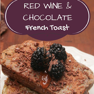 Red Wine & Chocolate French Toast.