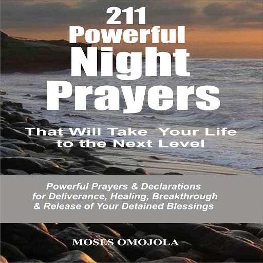 211 Powerful Night Prayers that Will Take Your Life to the Next Level:  Powerful Prayers & Declarations for Deliverance, Healing, Breakthrough &