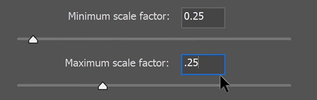 Set the Minimum scale factor and the Maximum scale factor to .25