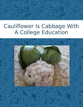 Cauliflower Is Cabbage With A College Education