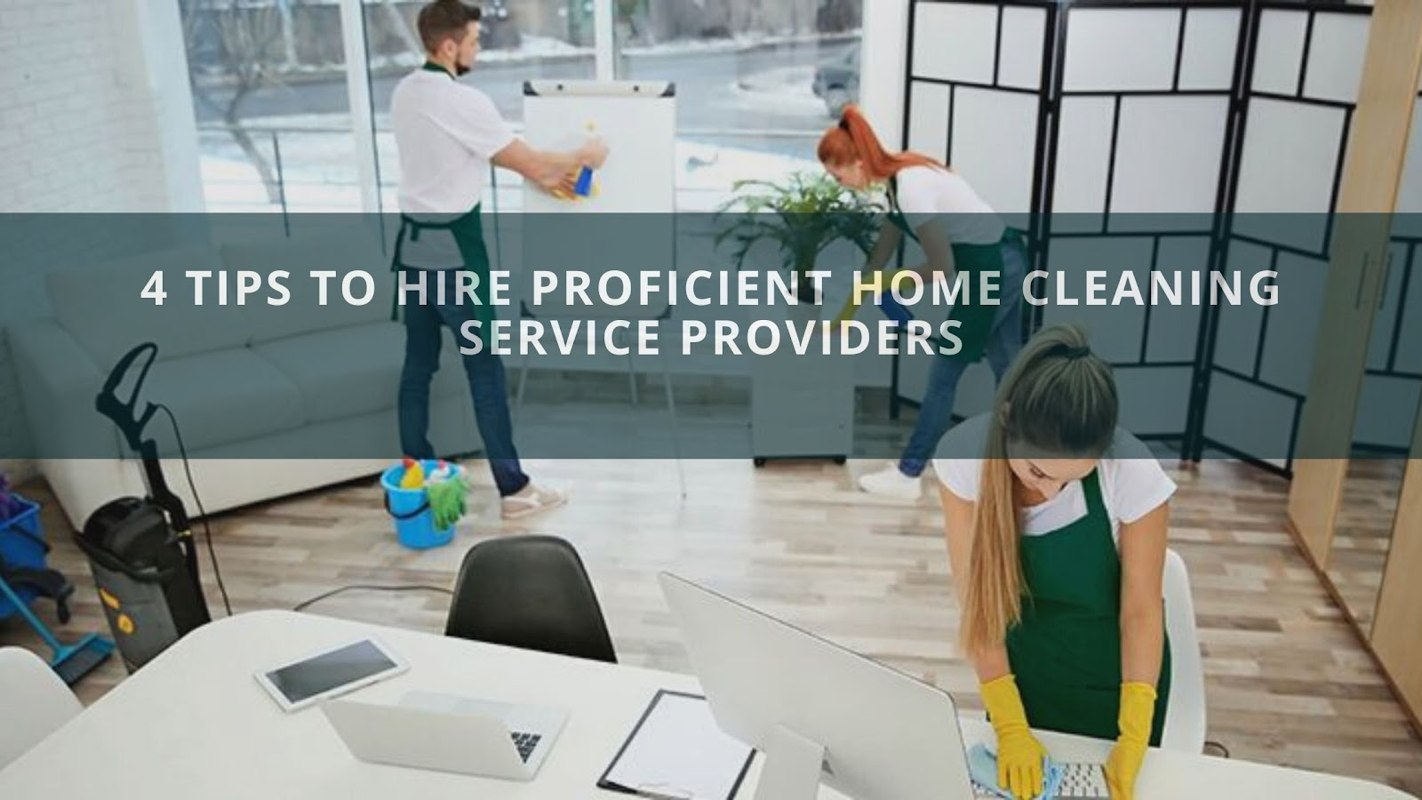 4 Tips To Hire Proficient Home Cleaning Service Providers